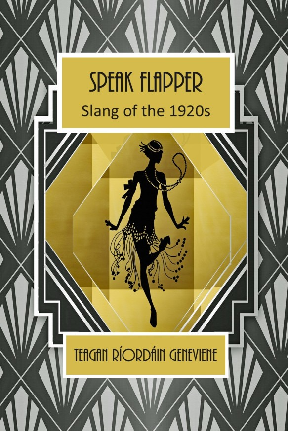 Speak Flapper, Slang of the 1920s by Teagan Ríordáin Geneviene