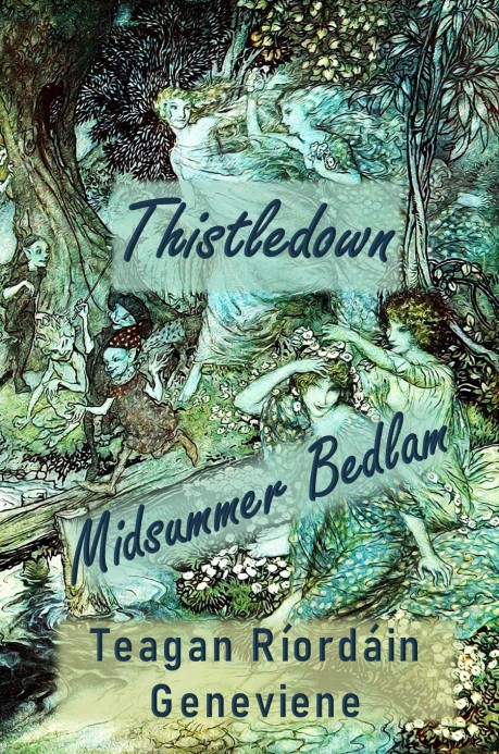 Thistledown - Midsummer Bedlam. New cover by Teagan R. Geneviene